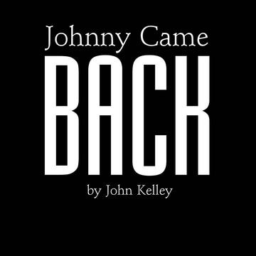 Johnny Came Back, by John Kelley on OurStage