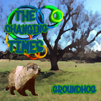 Groundhog, by The Changing Times on OurStage