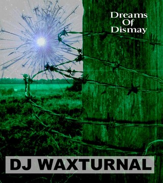 Dreams Of Dismay (in four parts), by DJ WAXTURNAL on OurStage