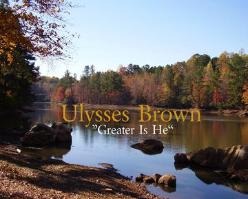 Greater Is He, by Ulysses Brown on OurStage