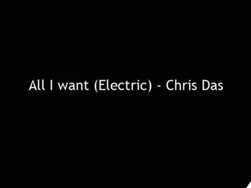 All I want - Electric edition, by Chris Das on OurStage