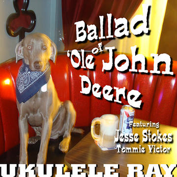 Ballad of 'Ole John Deere, by Ukulele Ray on OurStage