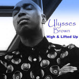 High & Lifted Up, by Ulysses Brown on OurStage