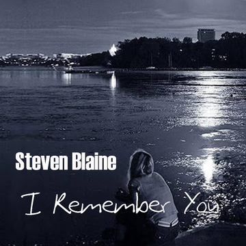 I Remember You, by Steven Blaine on OurStage
