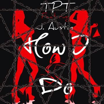 How I do, by TPT ft Jay Austin on OurStage