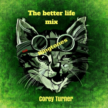 The Better lifemix ringtone, by corey turner on OurStage