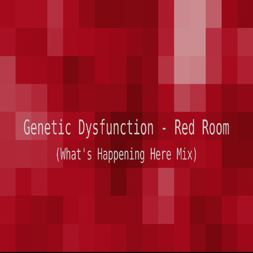Red Room (What's Happening Here Mix), by Genetic Dysfunction on OurStage