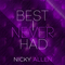 Best I Never Had, by Nicky Allen on OurStage