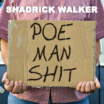 Poe Man Shit , by Shadrick Walker on OurStage