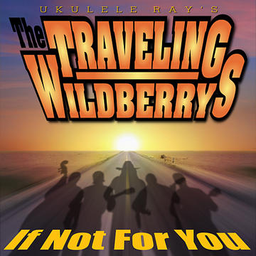 If Not For You, by Ukulele Ray/Traveling Wildberrys on OurStage
