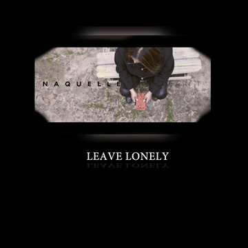 Leave Lonely, by Na'Quelle Tresvant on OurStage