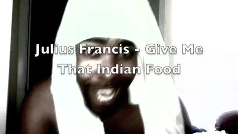 Give me that Indian Food, by Julius Francis on OurStage