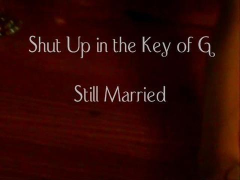 Shut Up in the Key of G, by Still Married on OurStage