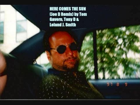 (The Video) HERE COMES THE SUN (Joe D Remix) by Tom Gavern, Tony D & Leland J. S, by (Joe D Remix) by Tom Gavern, Tony D & Leland J. Smith on OurStage
