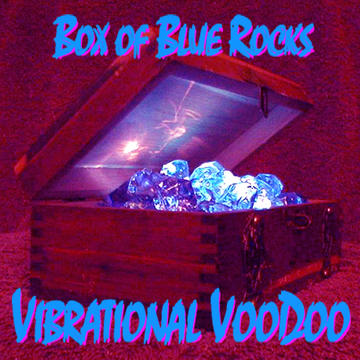 Vibrational VooDoo, by Box Of Blue Rocks on OurStage