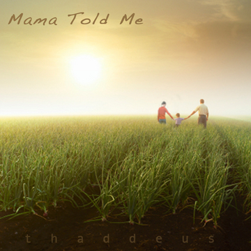 Mama Told Me, by Thaddeus Schwartz on OurStage