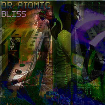 Bliss, by Dr Atomic on OurStage