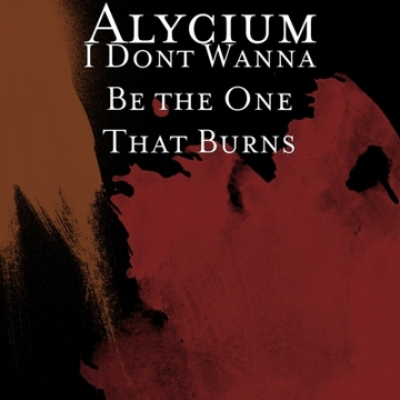 I DONT WANNA BE THE ONE THAT BURNS, by Alycium on OurStage