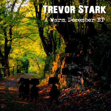A Warm December, by Trevor Stark on OurStage