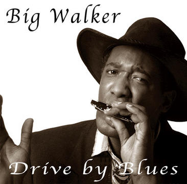 Drive By Blues, by Big Walker on OurStage
