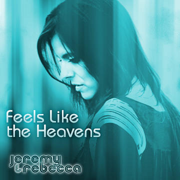 Feels Like The Heavens - RADIO EDIT, by Jeremy and Rebecca on OurStage