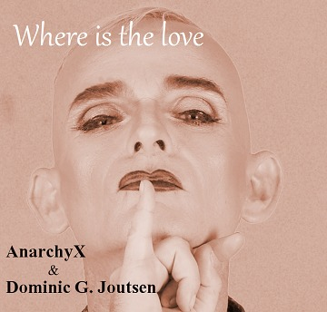 Where is the love, by AnarchyX & Dominic G. Joutsen on OurStage
