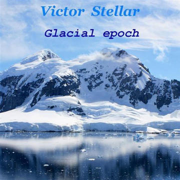 Glacial epoch, by Victor Stellar on OurStage