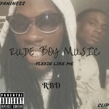 Rude Boy Music (Flexin Like Me), by Clip ft. Yahiness  on OurStage