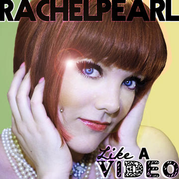Like a Video, by Rachel Pearl on OurStage