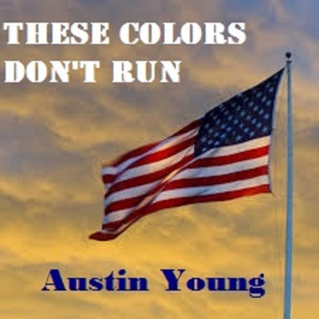 These Colors Don't Run, by Austin Young on OurStage