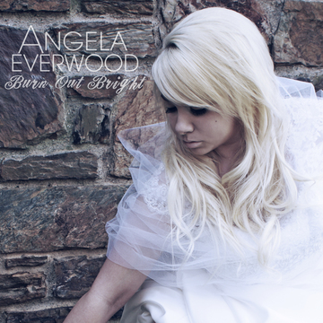 Burn Out Bright, by Angela Everwood on OurStage
