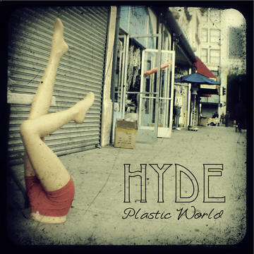 Hyde- Plastic World, by HYDE on OurStage