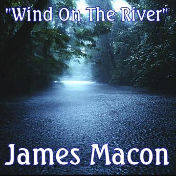 Wind On The River, by James Macon on OurStage