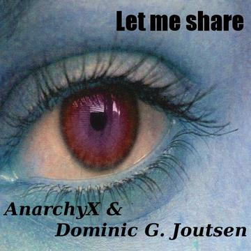 Let me share, by AnarchyX & Dominic G. Joutsen on OurStage