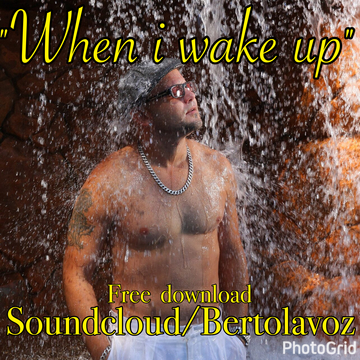 WHEN I WAKE UP, by Berto lavoz on OurStage
