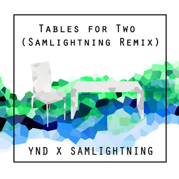 Tables For Two (Samlightning Remix), by YND on OurStage