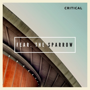 Critical, by Fear The Sparrow on OurStage