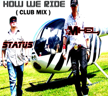 HOW WE RIDE MIKEL & STATUS CLUB MIX, by MIKEL SOULHOP on OurStage