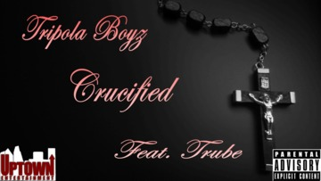 Tripola Boyz - Crucified feat. Trube, by Tripola Boyz on OurStage
