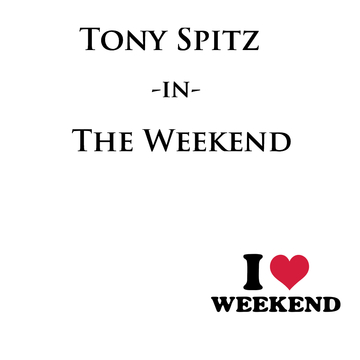 The Weekend, by Tony Spitz on OurStage