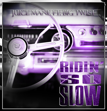 Ridin' So Slow - Juice Mane Ft. Big Twist, by Juice Mane on OurStage