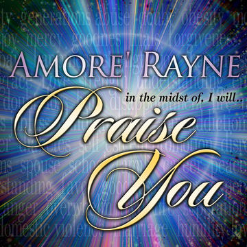 Praise You, by Amore' Rayne on OurStage