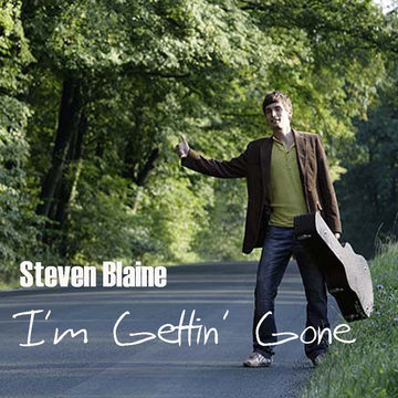 I'm Gettin' Gone, by Steven Blaine on OurStage