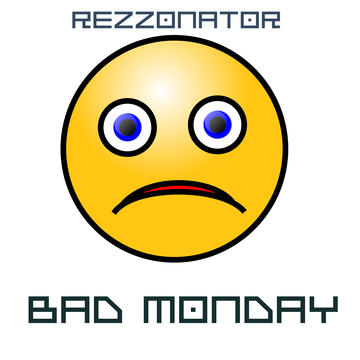 Bad Monday, by Rezzonator on OurStage