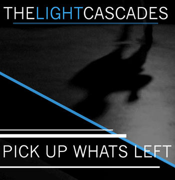 Pick up whats left, by The Light cascades on OurStage