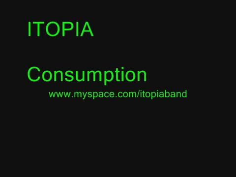 Consumption, by Itopia on OurStage