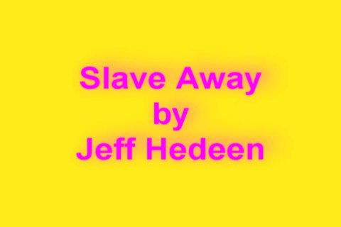 Slave Away, by Jeff Hedeen on OurStage
