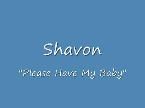 PLEASE HAVE MY BABY, by THEONLYSHAVON on OurStage