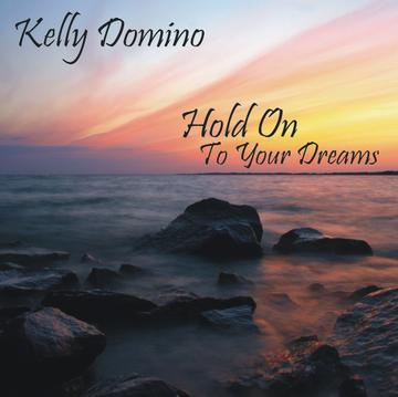 Hold On To Your Dreams, by Kelly Domino on OurStage