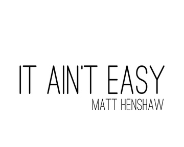It Ain't Easy, by Matt Henshaw on OurStage